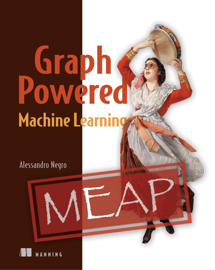 Graph-Powered Machine Learning Manning Book by Alessandro Negro, Chief Scientist at GraphAware